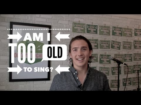 Are You Too Old To Sing?